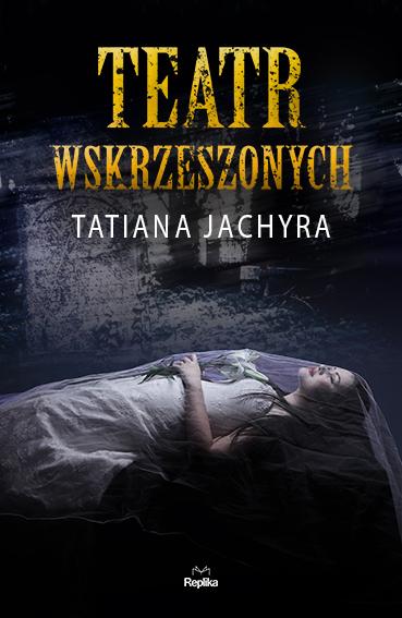 Teatr_wskrzeszonych_Tatiana_Jachyra_Replika_2016_72dpi